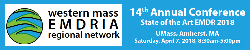 Western Mass EMDRIA 14th Annual Conference, UMASS Amherst, MA, Saturday, April 7, 2018, 8:30am-5:00pm